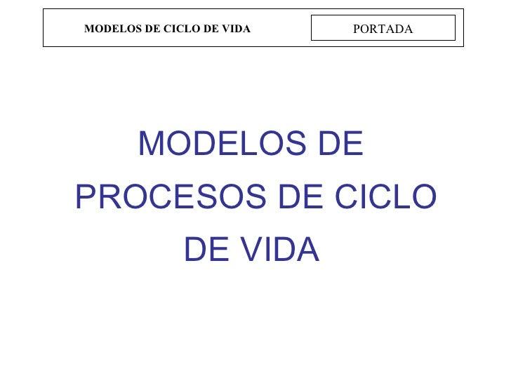 MODELOS DE CICLO DE VIDA PORTADA MODELOS DE PROCESOS DE CICLO DE VIDA