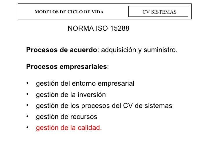 MODELOS DE CICLO DE VIDA CV SISTEMAS NORMA ISO 15288 <ul><li>Procesos de acuerdo : adquisición y suministro. </li></ul><ul...