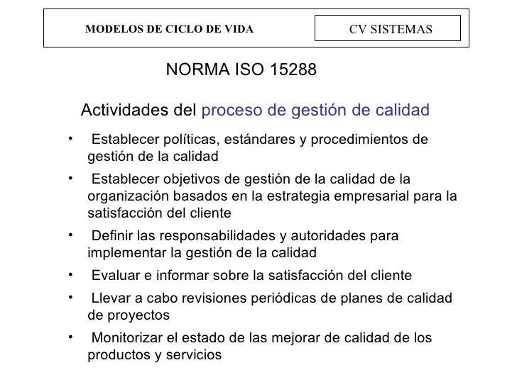 MODELOS DE CICLO DE VIDA CV SISTEMAS NORMA ISO 15288 <ul><li>Establecer políticas, estándares y procedimientos de gestión ...
