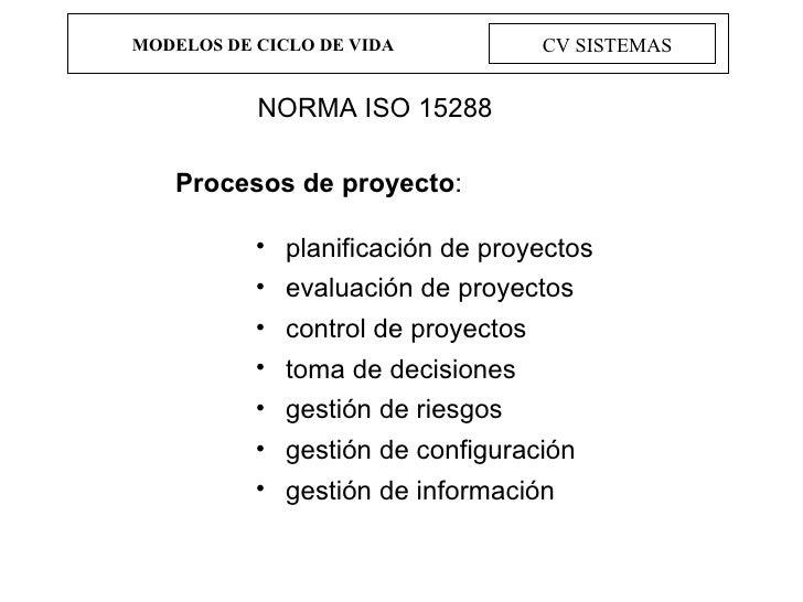 MODELOS DE CICLO DE VIDA CV SISTEMAS NORMA ISO 15288 <ul><li>Procesos de proyecto : </li></ul><ul><ul><ul><li>planificació...