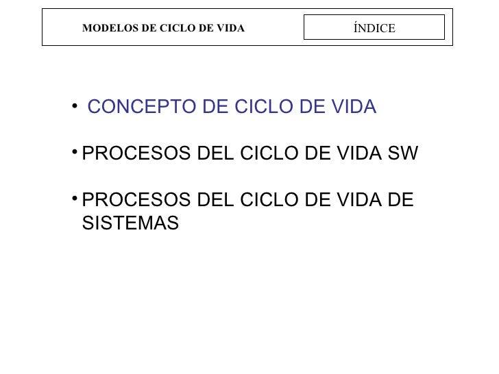 MODELOS DE CICLO DE VIDA ÍNDICE <ul><li>CONCEPTO DE CICLO DE VIDA </li></ul><ul><li>PROCESOS DEL CICLO DE VIDA SW </li></u...