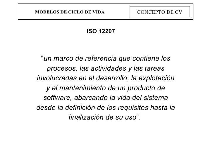 """MODELOS DE CICLO DE VIDA CONCEPTO DE CV """" un marco de referencia que contiene los procesos, las actividades y las tar..."""
