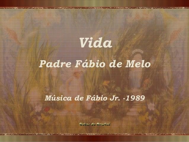 VidaPadre Fábio de MeloMúsica de Fábio Jr. -1989