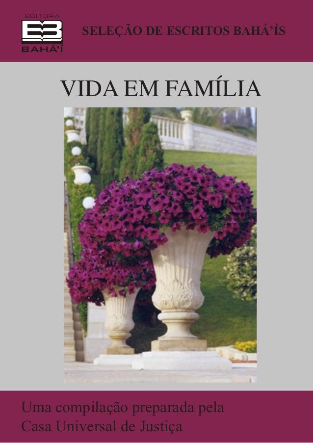 SELEÇÃO DE ESCRITOS BAHÁ'ÍS  VIDA EM FAMÍLIA  Uma compilação preparada pela Casa Universal de Justiça