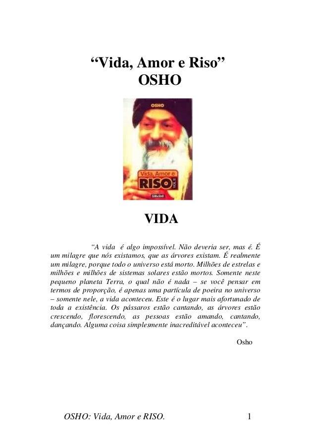 """OSHO: Vida, Amor e RISO. 1 """"Vida, Amor e Riso"""" OSHO VIDA """"A vida é algo impossível. Não deveria ser, mas é. É um milagre q..."""