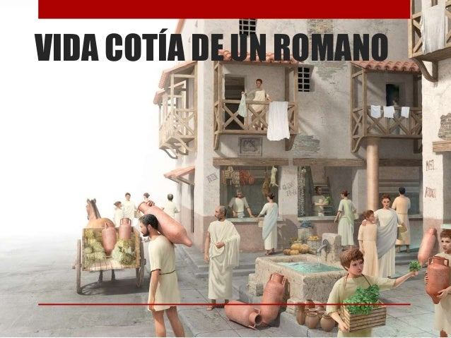 VIDA COTÍA DE UN ROMANO