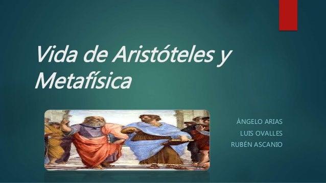 Vida de Aristóteles y Metafísica ÁNGELO ARIAS LUIS OVALLES RUBÉN ASCANIO