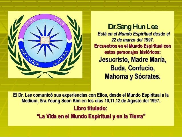 Dr.Sang Hun Lee                                         Está en el Mundo Espiritual desde el                              ...