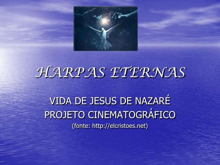 HARPAS ETERNAS VIDA DE JESUS DE NAZARÉPROJETO CINEMATOGRÁFICO     (fonte: http://elcristoes.net)