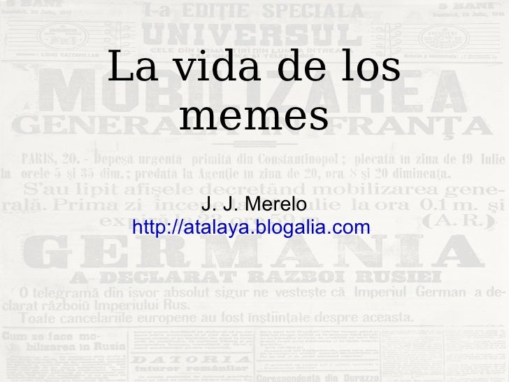 La vida de los memes J. J. Merelo http://atalaya.blogalia.com