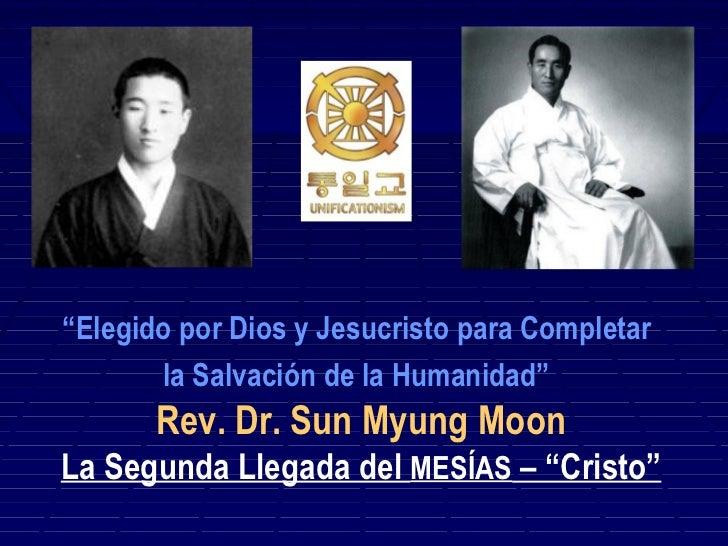 """""""Elegido por Dios y Jesucristo para Completar       la Salvación de la Humanidad""""       Rev. Dr. Sun Myung MoonLa Segunda ..."""