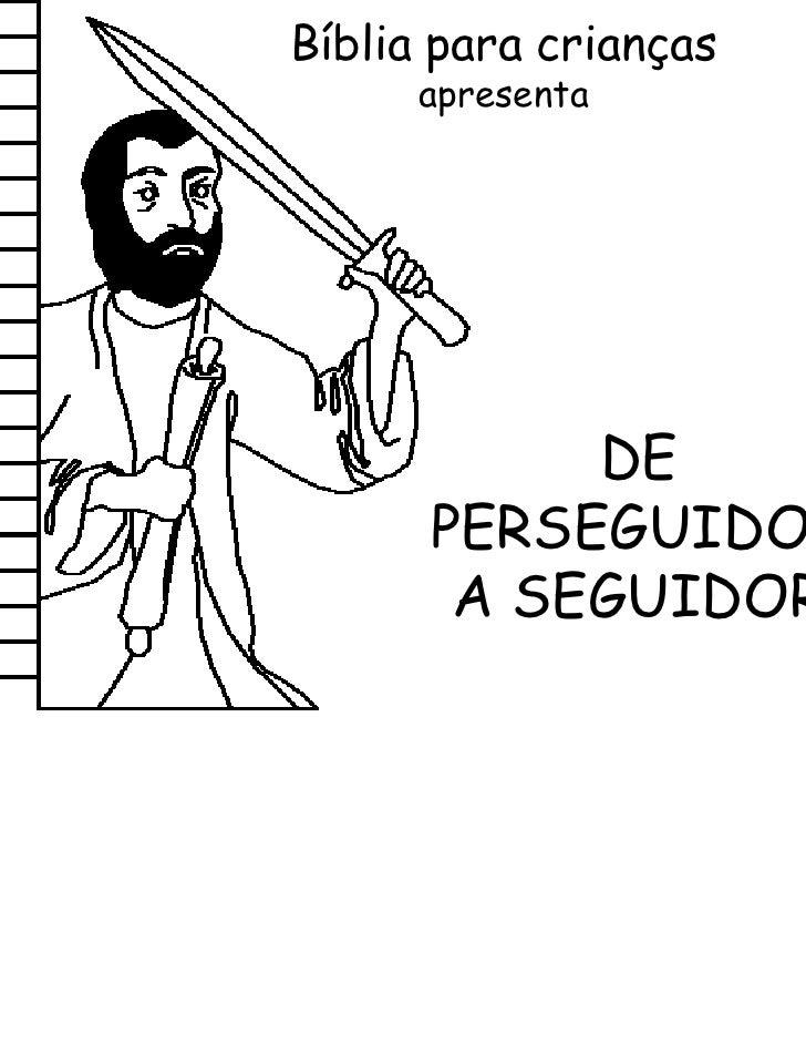 Bíblia para crianças      apresenta           DE      PERSEGUIDOR       A SEGUIDOR
