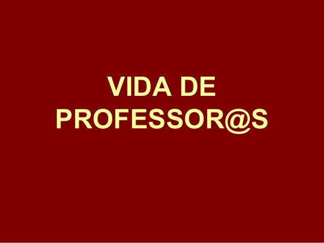 VIDA DE PROFESSOR@S
