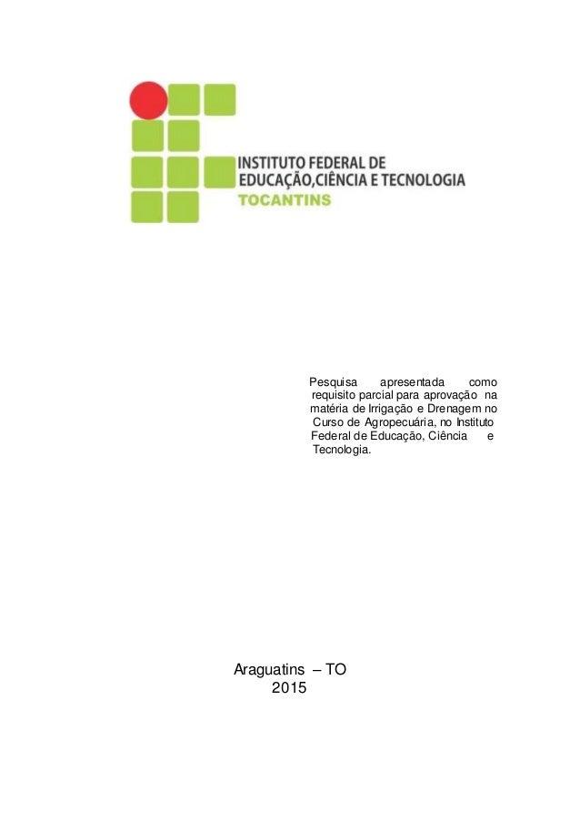 Pesquisa apresentada como requisito parcial para aprovação na matéria de Irrigação e Drenagem no Curso de Agropecuária, no...
