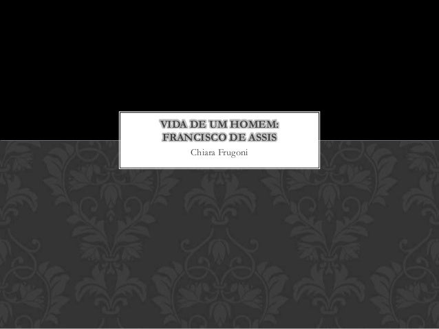VIDA DE UM HOMEM: FRANCISCO DE ASSIS Chiara Frugoni