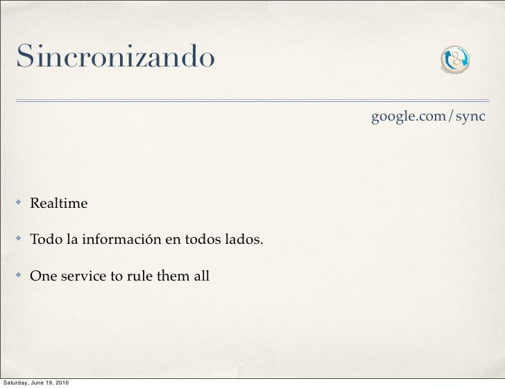 Sincronizando                                                google.com/sync         ✤    Realtime      ✤    Todo la infor...