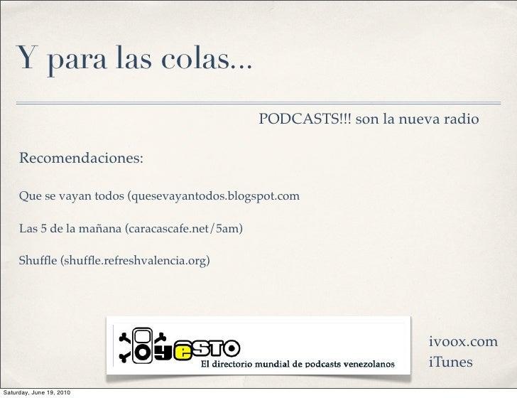Y para las colas...                                                 PODCASTS!!! son la nueva radio       Recomendaciones: ...