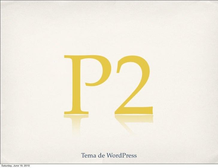 P2                           Tema de WordPress Saturday, June 19, 2010