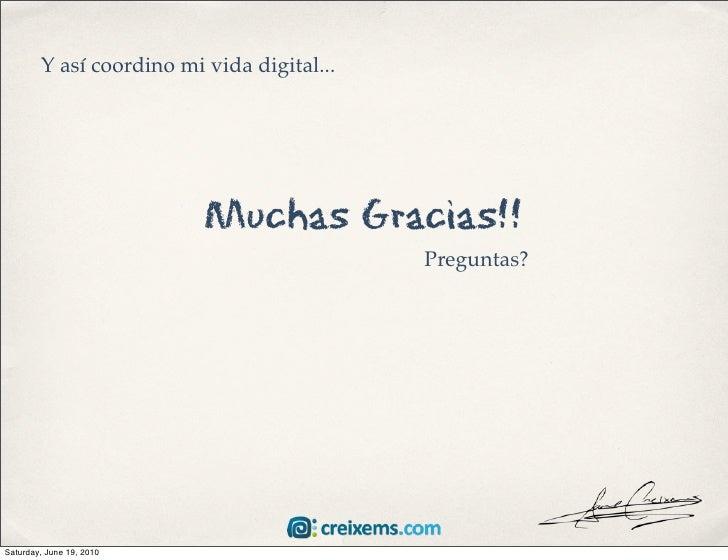 Y así coordino mi vida digital...                               Muchas Gracias!!                                          ...