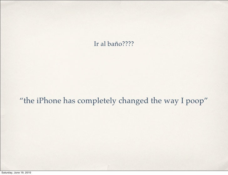 """Ir al baño????                  """"the iPhone has completely changed the way I poop""""     Saturday, June 19, 2010"""