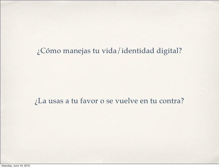 ¿Cómo manejas tu vida/identidad digital?                               ¿La usas a tu favor o se vuelve en tu contra?     S...