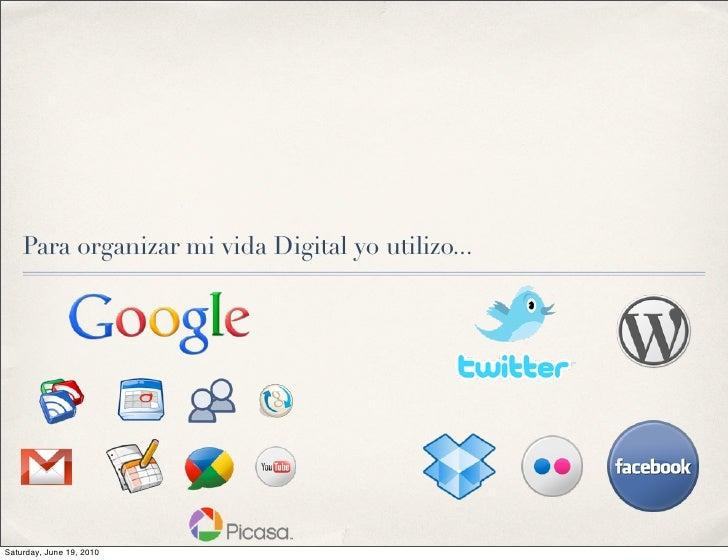 Para organizar mi vida Digital yo utilizo...     Saturday, June 19, 2010