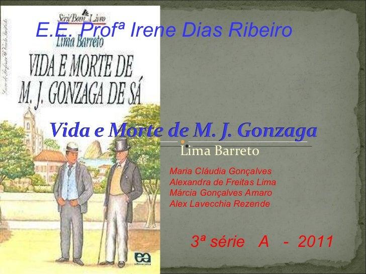 Lima Barreto E.E. Profª Irene Dias Ribeiro Maria Cláudia Gonçalves Alexandra de Freitas Lima Márcia Gonçalves Amaro Alex L...
