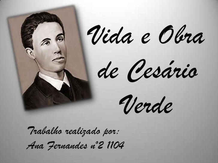 Vida e Obra                de Cesário                   VerdeTrabalho realizado por:Ana Fernandes nº2 1104