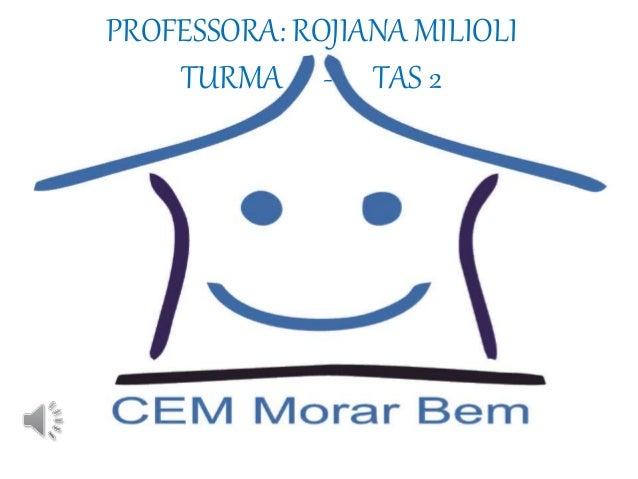 PROFESSORA: ROJIANA MILIOLI TURMA - TAS 2