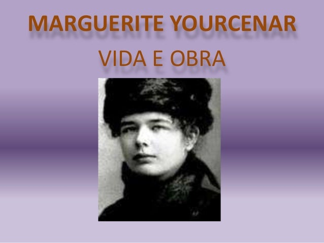 MARGUERITE YOURCENAR VIDA E OBRA