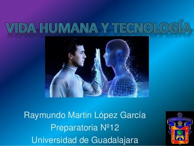 Raymundo Martin López García  Preparatoria Nº12  Universidad de Guadalajara