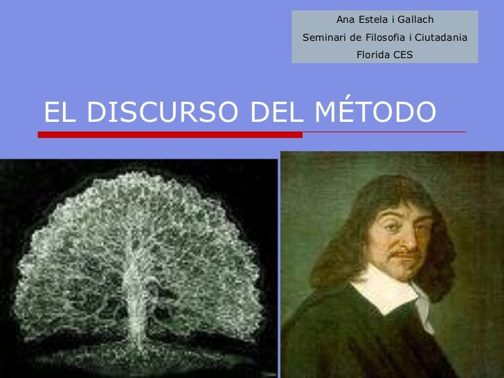 EL DISCURSO DEL MÉTODO Ana Estela i Gallach Seminari de Filosofia i Ciutadania Florida CES