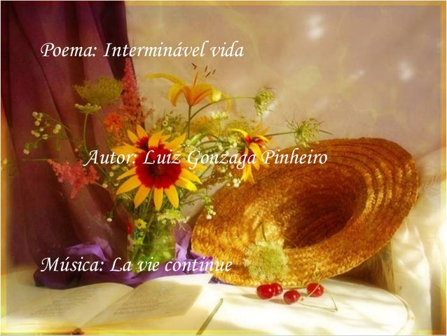 Poema: Interminável vida Autor: Luiz Gonzaga Pinheiro Música: La vie continue