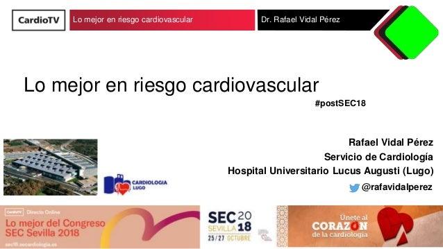 Lo mejor en riesgo cardiovascular Dr. Rafael Vidal Pérez Lo mejor en riesgo cardiovascular Rafael Vidal Pérez Servicio de ...