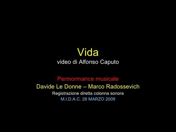 Vida video di Alfonso Caputo Permormance musicale Davide Le Donne – Marco Radossevich Registrazione diretta colonna sonora...