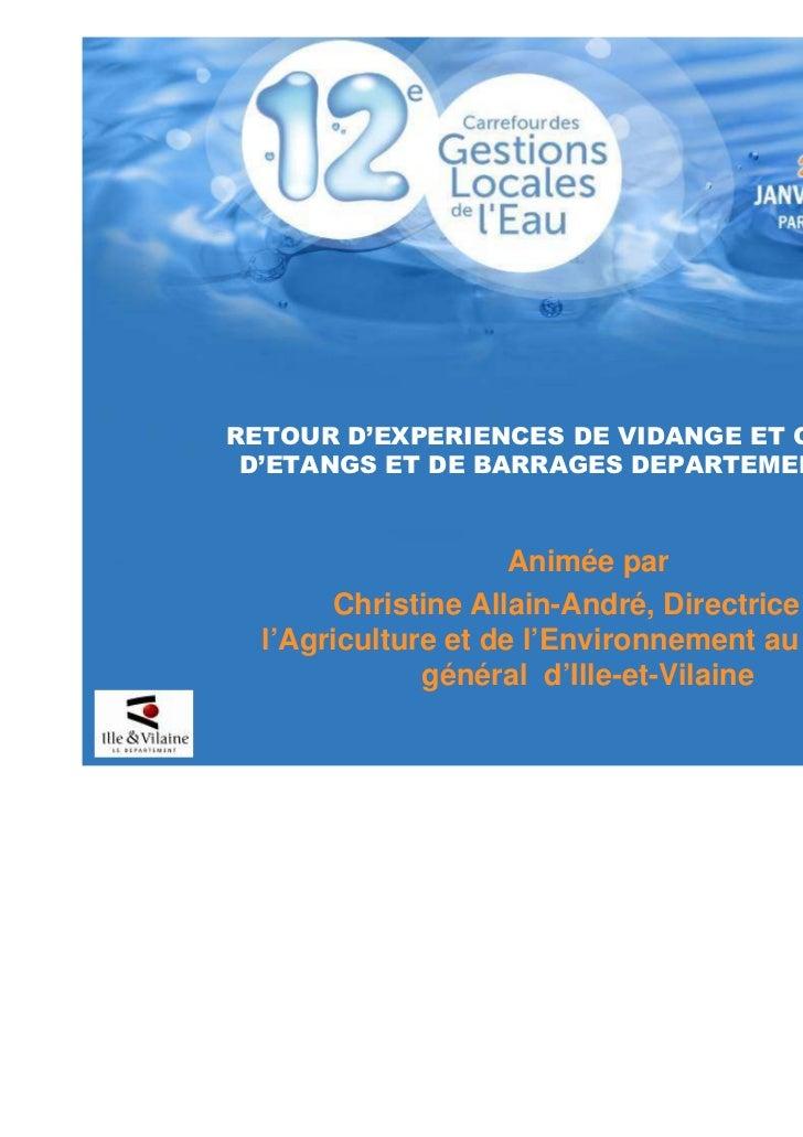 RETOUR D'EXPERIENCES DE VIDANGE ET CURAGE D'ETANGS ET DE BARRAGES DEPARTEMENTAUX                     Animée par       Chri...
