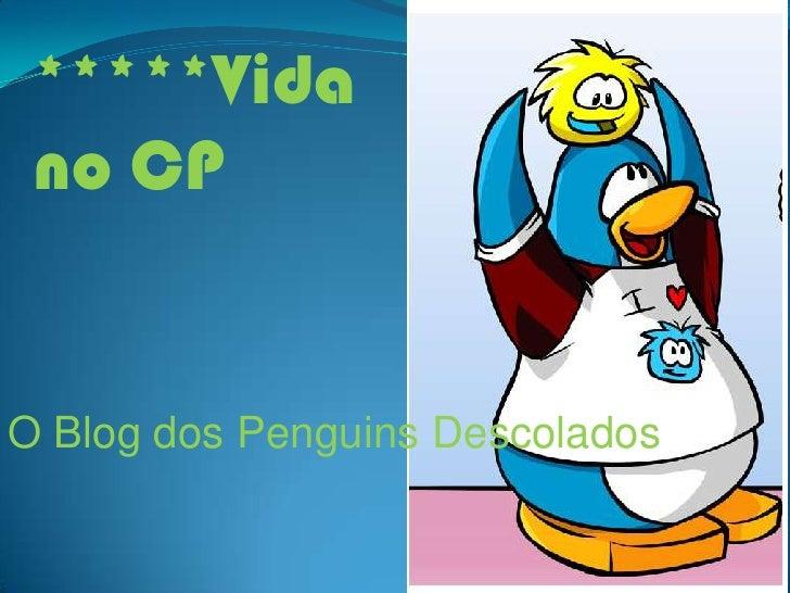 *****Vida no CP <br />O Blog dos Penguins Descolados<br />