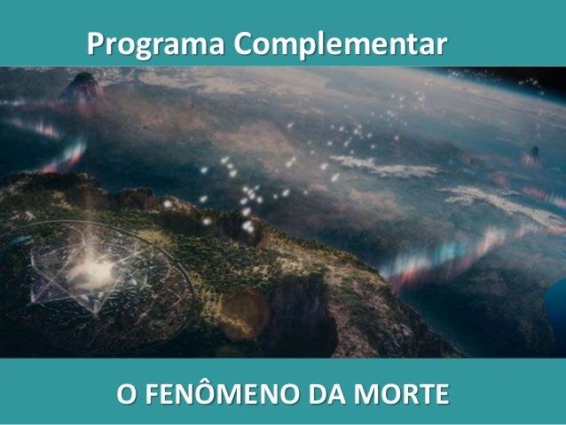 Programa Complementar O FENÔMENO DA MORTE