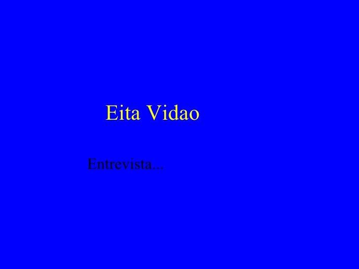 Eita Vidao Entrevista...