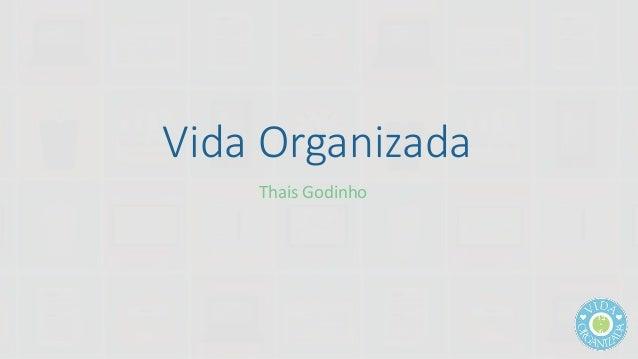 Vida Organizada  Thais Godinho