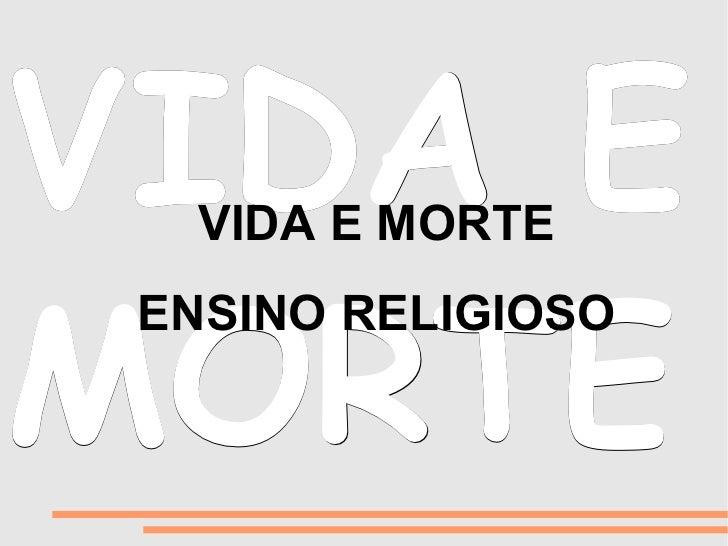 VIDA E   VIDA E MORTEMORTE ENSINO RELIGIOSO