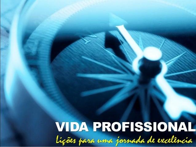 VIDA PROFISSIONAL Lições para uma jornada de excelência