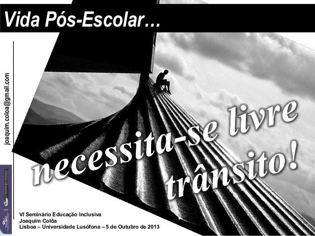 joaquim.coloa@gmail.com VI Seminário Educação Inclusiva Joaquim Colôa Lisboa – Universidade Lusófona – 5 de Outubro de 201...