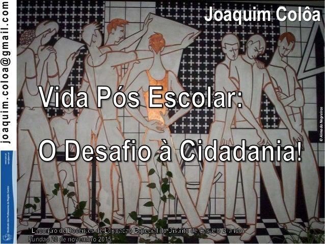 joaquim.coloa@gmail.com Joaquim Colôa ©AlmadaNegreiros