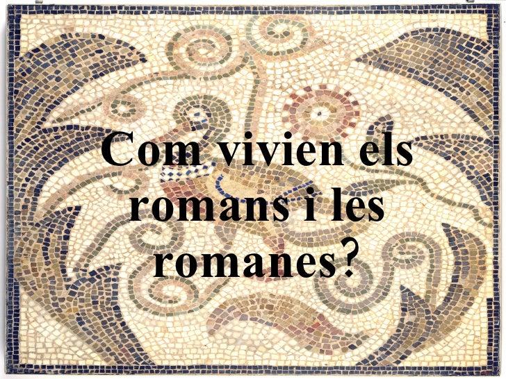 Com vivien els romans i les romanes?