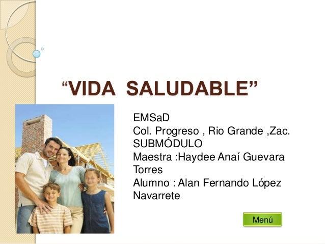 """""""VIDA SALUDABLE""""MenúEMSaDCol. Progreso , Rio Grande ,Zac.SUBMÓDULOMaestra :Haydee Anaí GuevaraTorresAlumno : Alan Fernando..."""