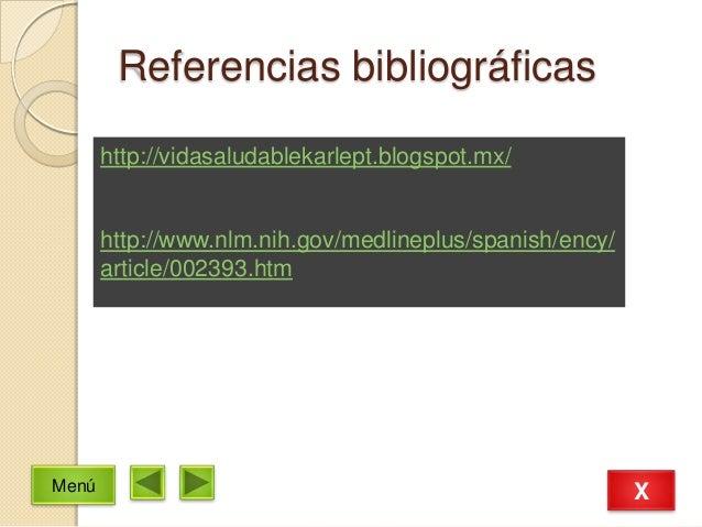 Referencias bibliográficashttp://vidasaludablekarlept.blogspot.mx/http://www.nlm.nih.gov/medlineplus/spanish/ency/article/...