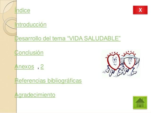 """ÍndiceIntroducciónDesarrollo del tema """"VIDA SALUDABLE""""ConclusiónAnexos , 2Referencias bibliográficasAgradecimientoX"""