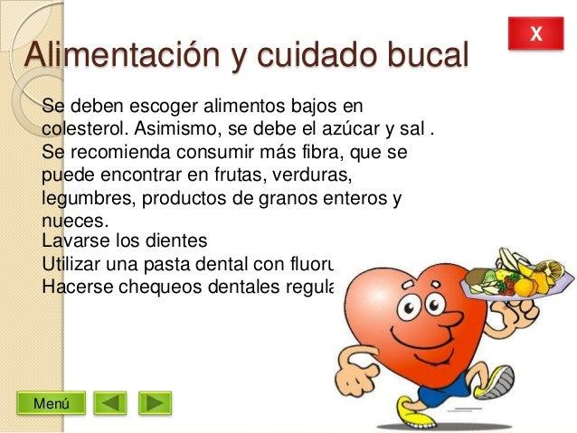 Alimentación y cuidado bucalSe deben escoger alimentos bajos encolesterol. Asimismo, se debe el azúcar y sal .Se recomiend...