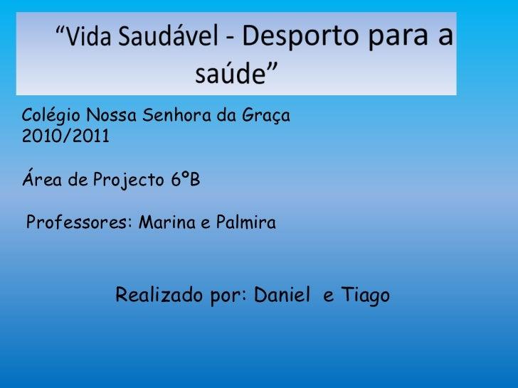 """""""Vida Saudável - Desporto para a saúde"""" <br />Colégio Nossa Senhora da Graça<br />2010/2011<br />Área de Projecto 6ºB<br /..."""